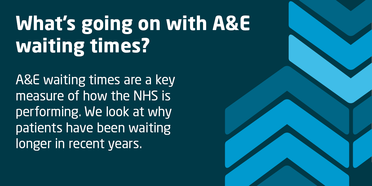 What's going on with A&E waiting times? | The King's Fund