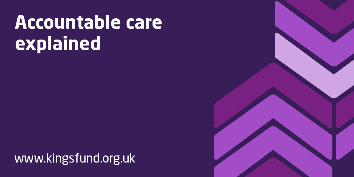 accountable care We're seeking views on changes to the regulations on the running of an nhs standard contract (accountable care models.