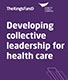 Front cover for Developing colletive leadership for health care report