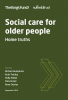 Social care for older people - Home truths | by Ruth Thorlby, Holly Holder