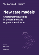 New care models - Emerging innovations in governance and organisational form | by Ben Collins