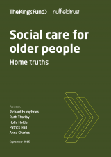 Social care for older people - Home truths | by Richard Humphries, Patrick Hall, Anna Charles, Ruth Thorlby, Holly Holder