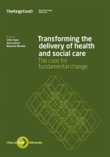 Transforming the delivery of health and social care - The case for fundamental change | by Chris Ham, Anna Dixon, Beatrice Brooke
