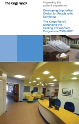 Developing supportive design for people with dementia - The King's Fund's Enhancing the Healing Environment Programme 2009-2012 | by Sarah Waller CBE, Abigail Masterson, Hedley Finn