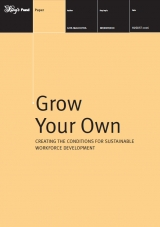 Grow your own: Creating the conditions for sustainable workforce development publication cover