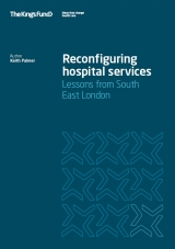 Reconfiguring hospital services: Lessons from South East London publication cover