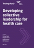 Front cover for Developing collective leadership for health care report